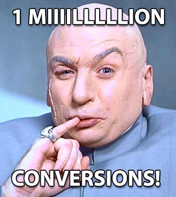 Dr. Evil, One Million Conversions!