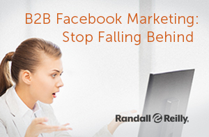 B2B Facebook Marketing: Stop Falling Behind