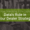 Data's Role in Your Dealer Strategy