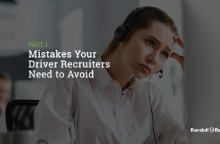 Mistakes Your Driver Recruiters Need to Avoid Part 1