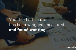 Your Lead Attribution Has Been Weighed